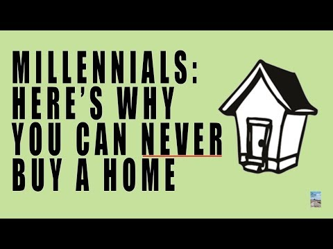 Millennials: You Will NEVER Own a Home! Here's Why.