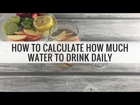 How to Calculate How Much Water to Drink A Day