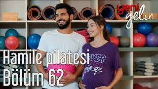 Download Yeni Gelin 62. Bölüm - Hamile Pilatesi Video
