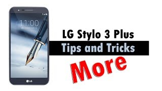 More Tips and Tricks of the LG Stylo 3 Plus