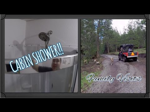 Family Visits and SHOWER IN THE LITTLE CABIN!!!!