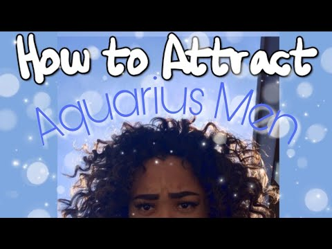 HOW TO GET AN AQUARIUS MAN TO LIKE YOU (tips & tricks)