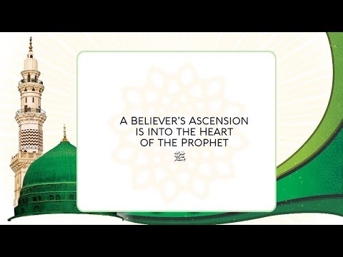 E50- A Believer's Ascension is into the Heart of the Prophet ﷺ ★ Divine Love: Hub-E-Rasul ★