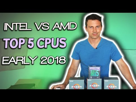 AMD Vs. Intel in 2018 - Top 5 GAMING CPUs for NEW PC Builders