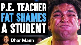P.E. Teacher FAT SHAMES A Student, He Lives To Regret It | Dhar Mann