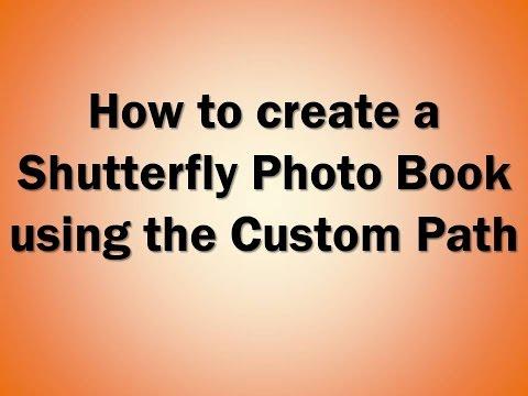 Creating a Shutterfly Photo Book using the Custom Path