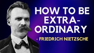 Friedrich Nietzsche - How To Be Extraordinary (Existentialism)
