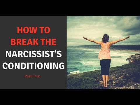 How To Break The Narcissist's Conditioning  – Part 2