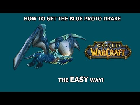 How To EASILY Get The Blue Proto-Drake! (WoW)