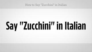 How To Say Zucchini In Italian Italian Lessons