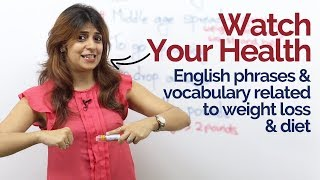 Spoken English Lesson - Phrases & Vocabulary to talk about your health, weight loss & diet.