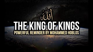 THE KING OF KINGS | Powerful Reminder by Mohamed Hoblos (Must Watch)
