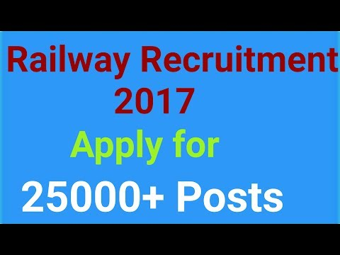 Railway Recruitment 2017 . Apply for 25000+ Posts .