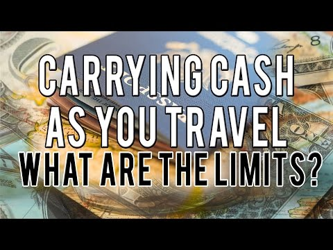 Carrying Cash While you Travel: WHAT ARE THE LIMITS?