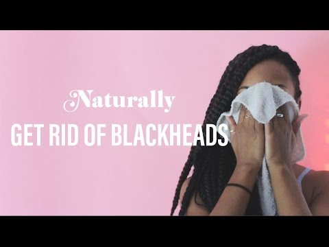GET RID OF BLACKHEADS NATURALLY