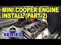 Mini Cooper Engine Installation (Part 2)