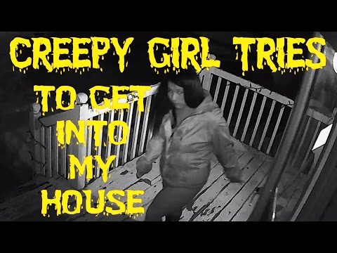 Creepy Girl tries to get into my house