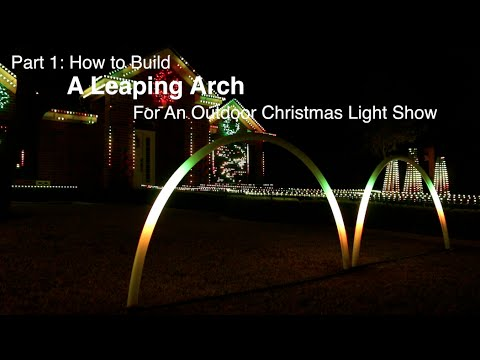 Part 1: How to build a Leaping Arch for an outdoor Christmas light show