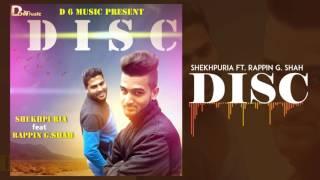 Disc - Shekhpuria Ft. Rappin G Shah | Latest Punjabi Songs 2017 | D6 Music