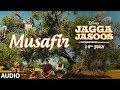 Jagga Jasoos: Musafir Full Audio Song   Ranbir Kapoor , Katrina Kaif   Pritam