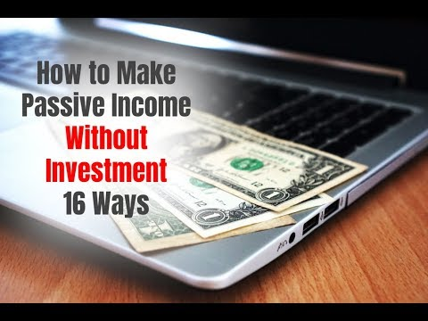 How to Make Passive Income Without Investment in 2018 - 16 Ways