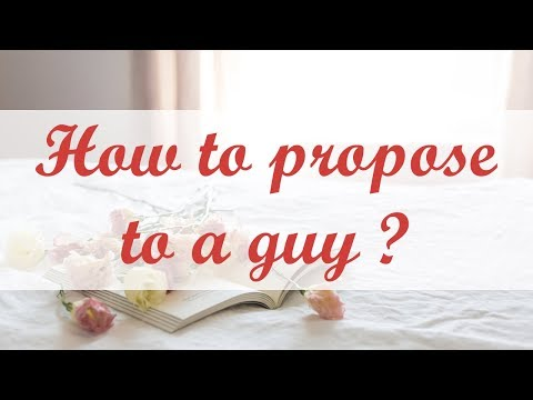 How to propose to a guy