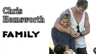 Chris Hemsworth. Family (his parents, brothers, wife, kids)