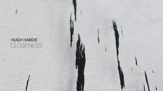 Hugh Hardie - Closeness