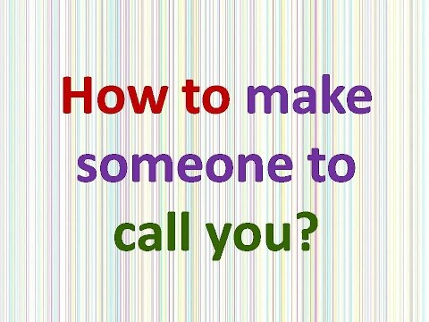 How to make someone to call you?