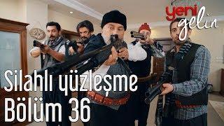 Download Yeni Gelin 36. Bölüm - Silahlı Yüzleşme Video