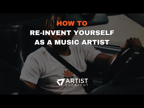 How To Re-Invent Yourself As A Music Artist | Artist Shortcut