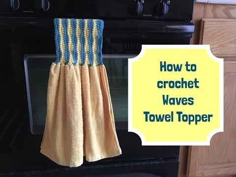 How to crochet Waves Towel Topper