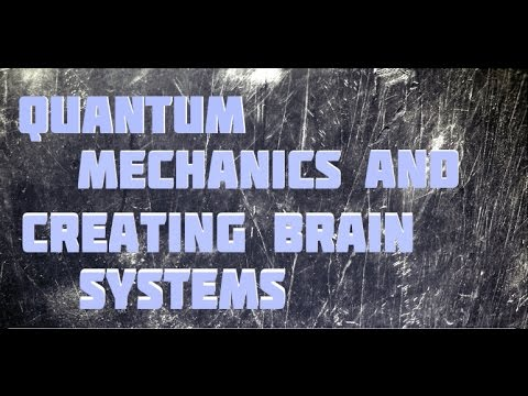 Science Documentary: Creating Brain Systems,Quantum Computing, Quantum mechanics and Consciousness