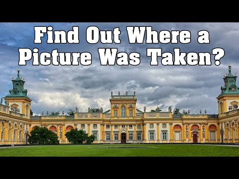 How to Find Out Where a Picture Was Taken?