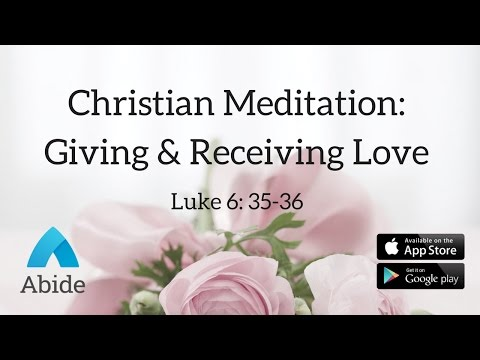 Guided Christian Meditation: Giving and Receiving Love (15 Minutes)