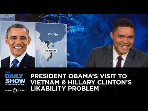President Obama's Visit to Vietnam & Hillary Clinton's Likability Problem: The Daily Show