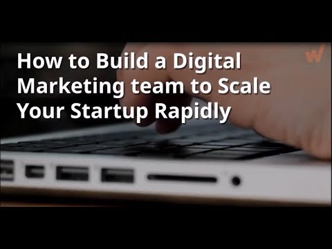 How to Build a Digital Marketing team to Scale Your Startup Rapidly