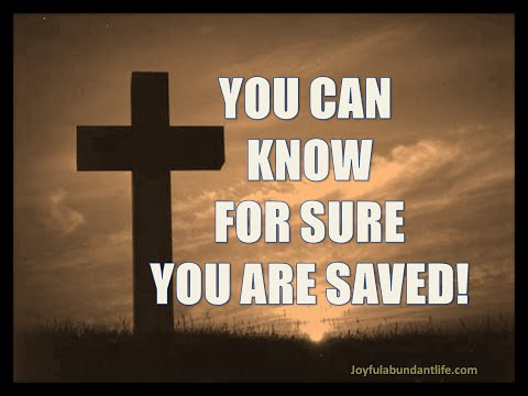 You Can Know For Sure You Are Saved