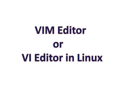 Use of VIM editor and VI editor
