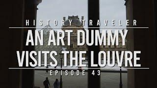 An Art Dummy Visits the Louvre | History Traveler Episode 43