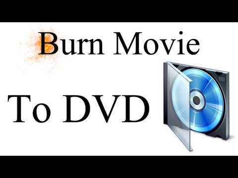 How To Burn A Movie File To A DVD