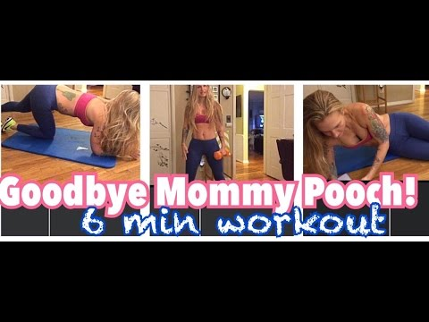 6 minute workout / GOODBYE Mommy Pooch