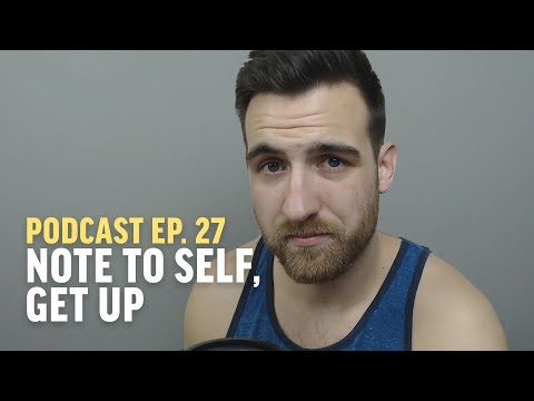 Note to Self, Get Up | Ep. 27