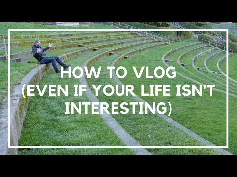 How to Vlog (Even if Your Life Isn't That Interesting)