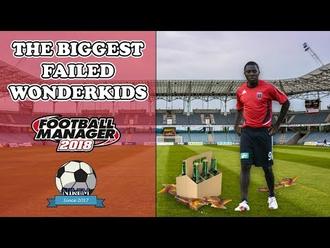 Biggest Failed Wonderkids - Football Manager 2018