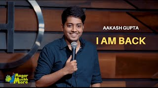 I am back - Stand Up Comedy by Aakash Gupta