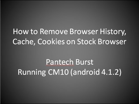 How to erase Browser Cache and Cookies on my Pantech Burst for the stock Android Browser