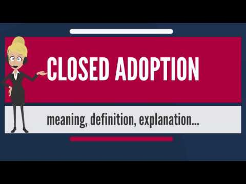 What is CLOSED ADOPTION? What does CLOSED ADOPTION mean? CLOSED ADOPTION meaning & explanation