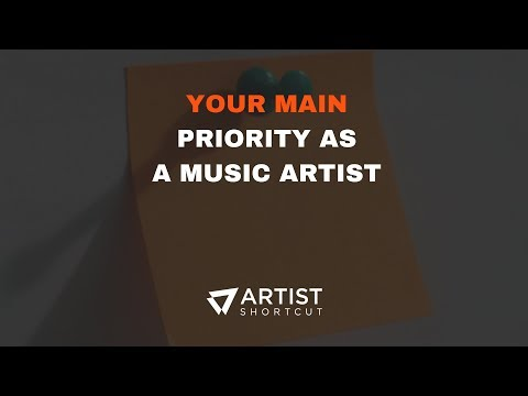 Your Main Priority As A Music Artist | Artist Shortcut