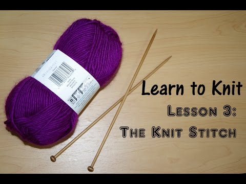 LEARN TO KNIT - LESSON 3: The Knit Stitch / Yay For Yarn